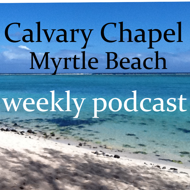 Calvary Chapel Myrtle Beach Weekly Audio Podcast